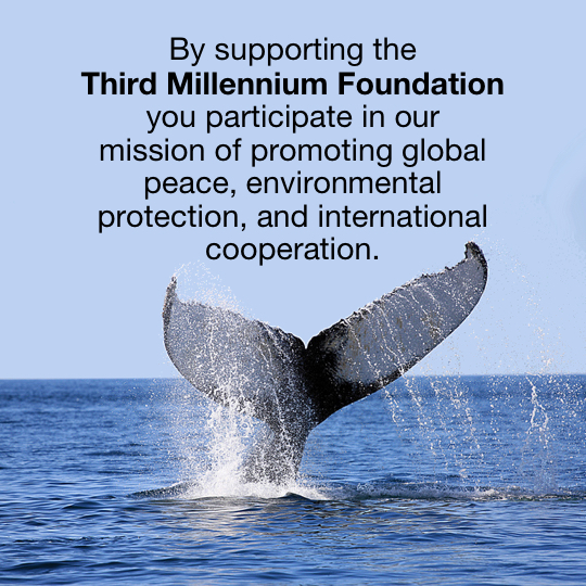 By supporting the Third Millennium Foundation, Inc., you participate in our mission of promoting global peace, ecological balance and international cooperation.